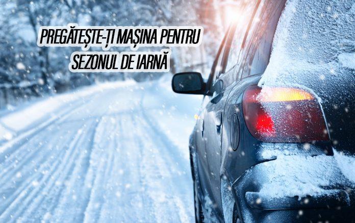 pregateste=ti masina pentru sezonul de iarna